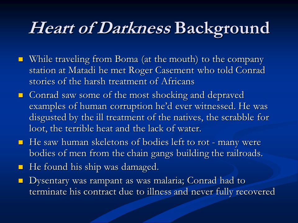 Heart of Darkness Background While traveling from Boma (at the mouth) to the company station at Matadi he met Roger Casement who told Conrad stories o