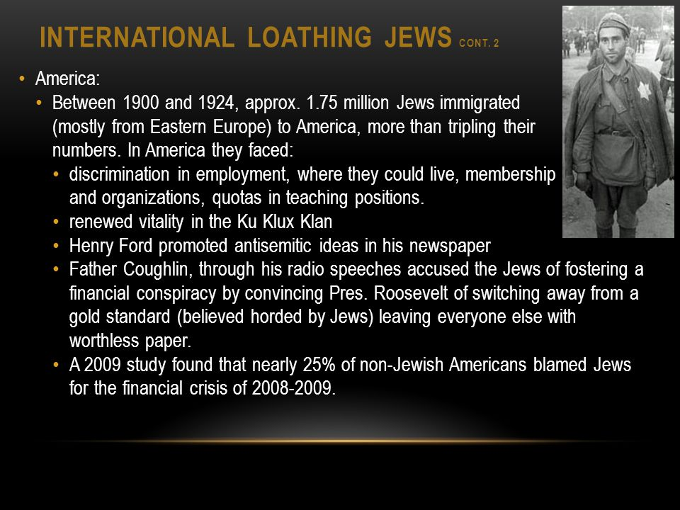 INTERNATIONAL LOATHING JEWS CONT. 2 America: Between 1900 and 1924, approx.