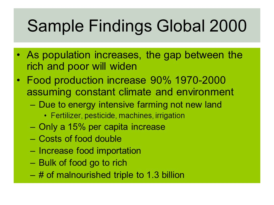 Sample Findings Global 2000 As population increases, the gap between the rich and poor will widen Food production increase 90% 1970-2000 assuming cons