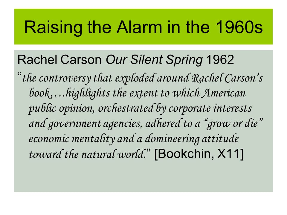 Raising the Alarm in the 1960s Rachel Carson Our Silent Spring 1962 the controversy that exploded around Rachel Carsons book….highlights the extent to