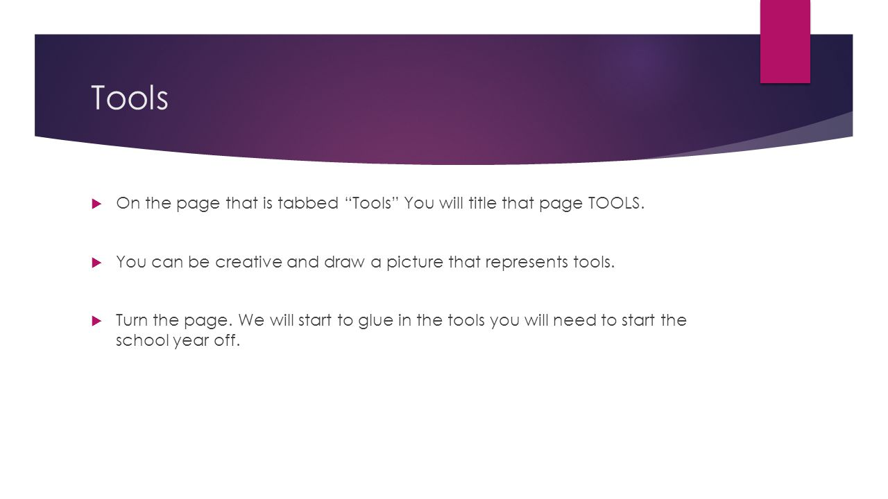 Tools On the page that is tabbed Tools You will title that page TOOLS. You can be creative and draw a picture that represents tools. Turn the page. We