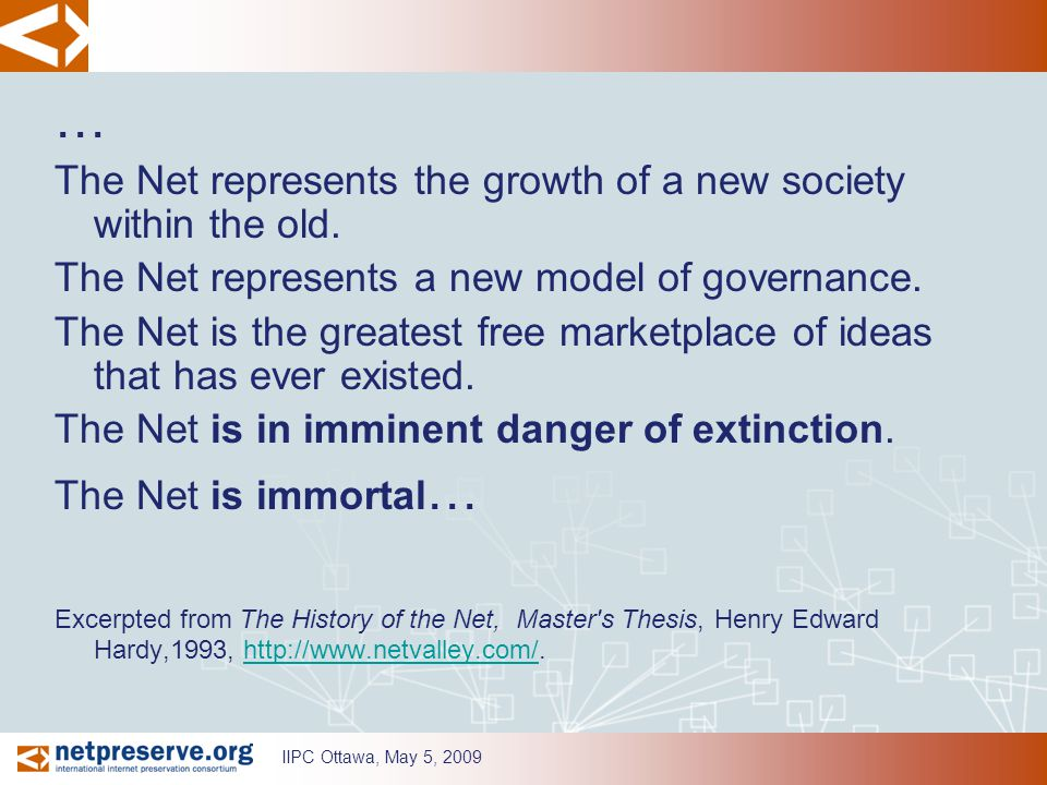 … The Net represents the growth of a new society within the old. The Net represents a new model of governance. The Net is the greatest free marketplac