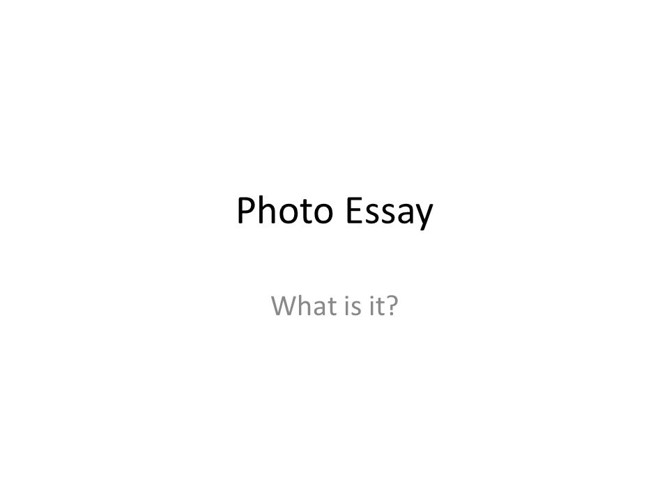 Photo Essay What is it
