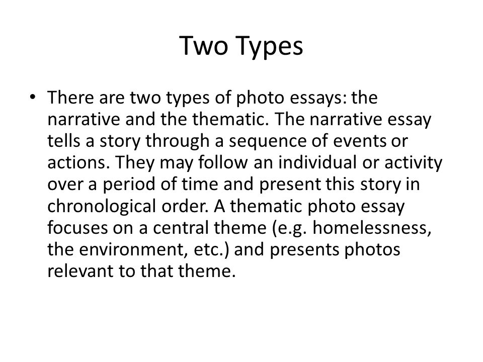 photo essay what is it a photo essay or photographic essay is  two types there are two types of photo essays the narrative and the thematic
