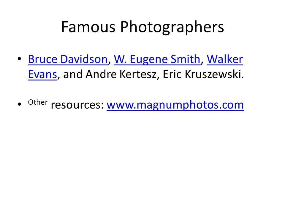 Famous Photographers Bruce Davidson, W. Eugene Smith, Walker Evans, and Andre Kertesz, Eric Kruszewski. Bruce DavidsonW. Eugene SmithWalker Evans Othe