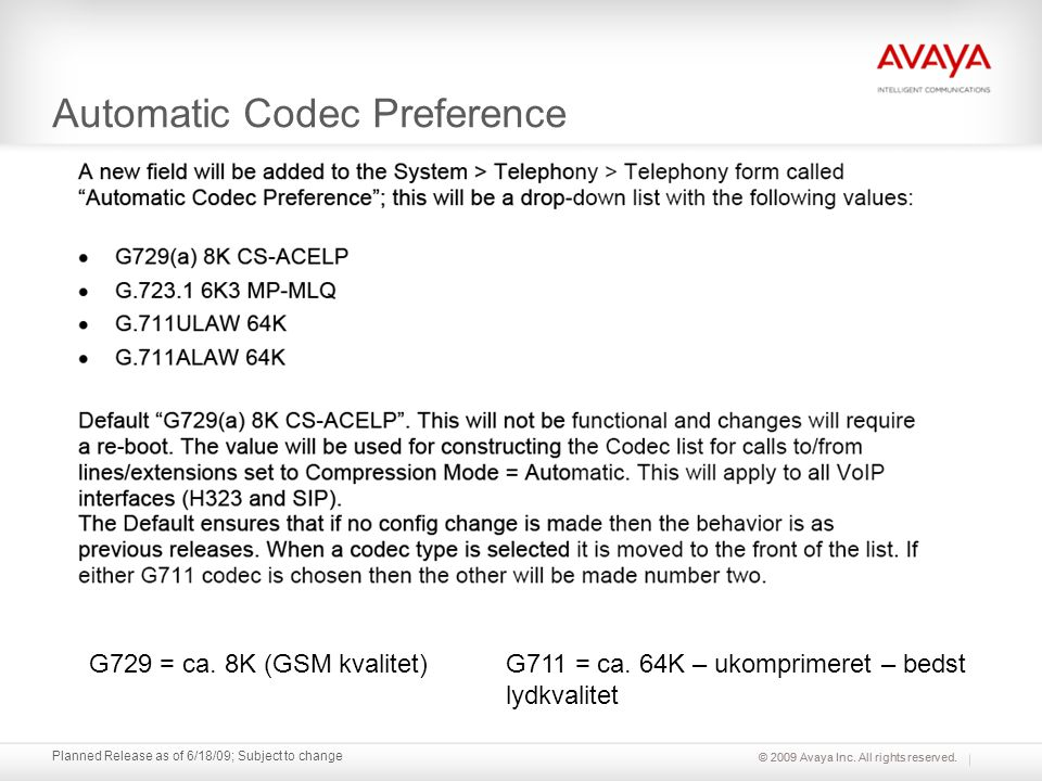 © 2009 Avaya Inc. All rights reserved. Planned Release as of 6/18/09; Subject to change Automatic Codec Preference G729 = ca. 8K (GSM kvalitet)G711 =