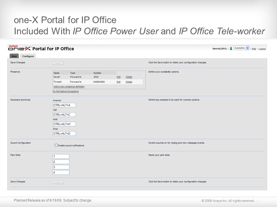 © 2009 Avaya Inc. All rights reserved. Planned Release as of 6/18/09; Subject to change one-X Portal for IP Office Included With IP Office Power User