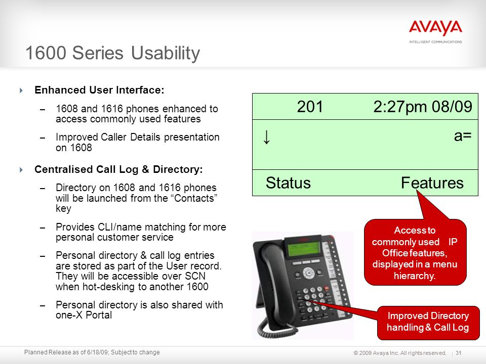 © 2009 Avaya Inc. All rights reserved. Planned Release as of 6/18/09; Subject to change 1600 Series Usability Enhanced User Interface: – 1608 and 1616