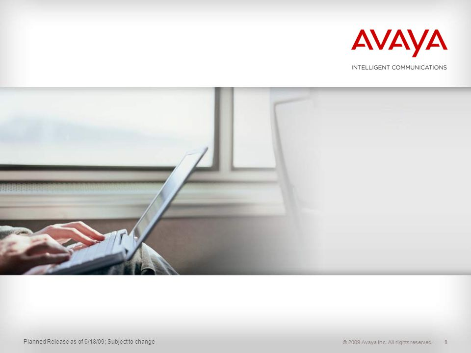 © 2009 Avaya Inc. All rights reserved. Planned Release as of 6/18/09; Subject to change 8