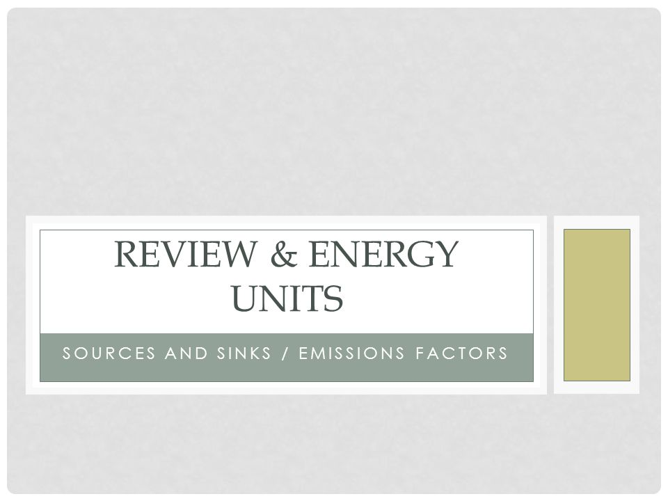 SOURCES AND SINKS / EMISSIONS FACTORS REVIEW & ENERGY UNITS