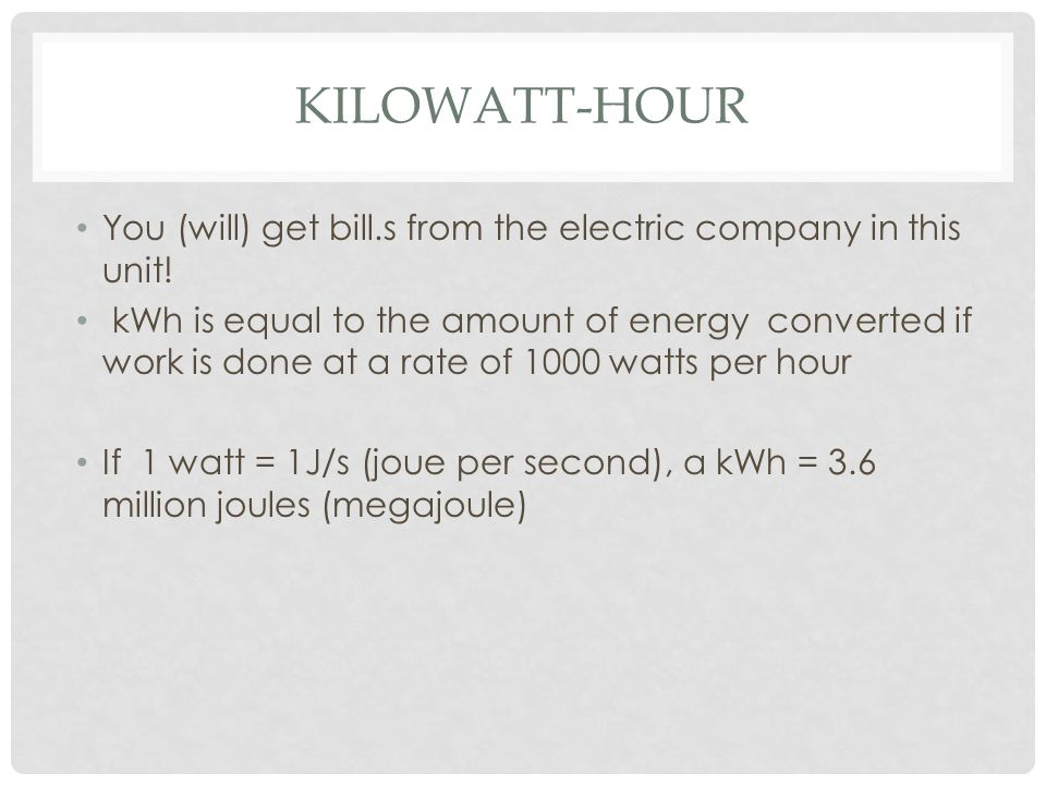 KILOWATT-HOUR You (will) get bill.s from the electric company in this unit.