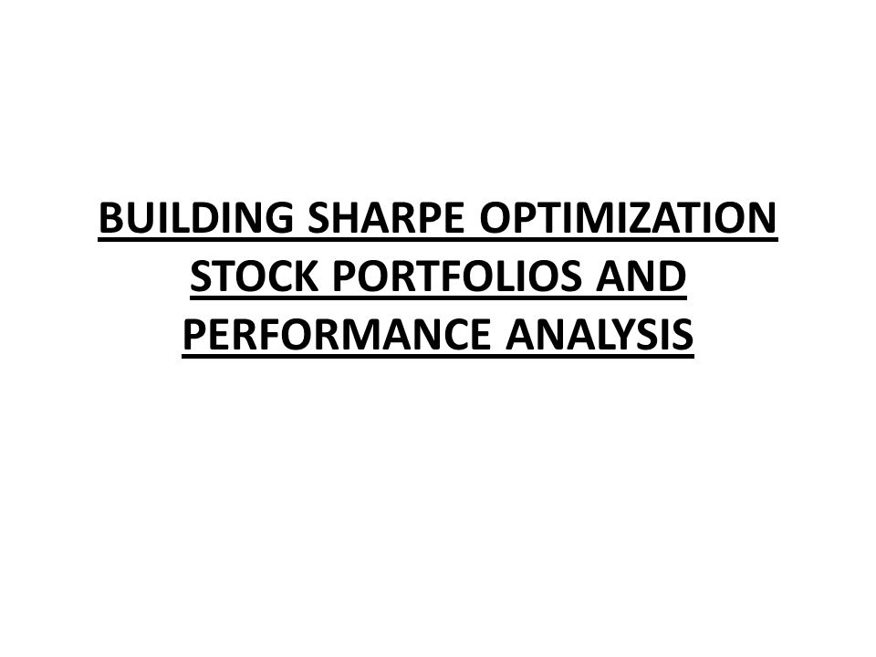 BUILDING SHARPE OPTIMIZATION STOCK PORTFOLIOS AND PERFORMANCE ANALYSIS
