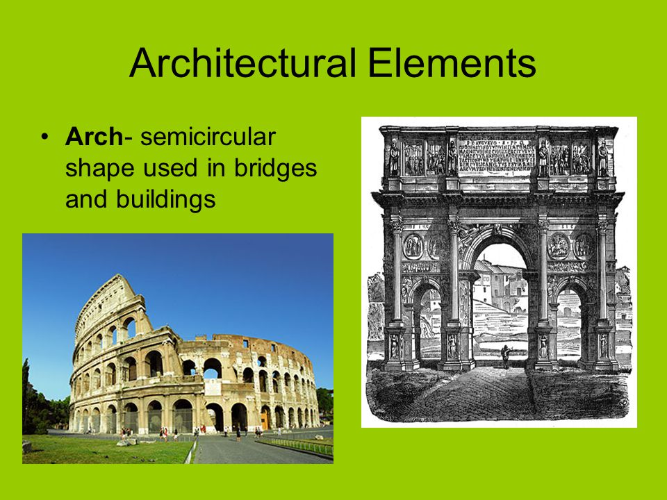 Architectural Elements Arch- semicircular shape used in bridges and buildings