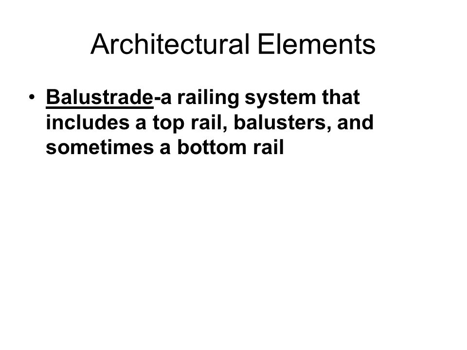 Architectural Elements Balustrade-a railing system that includes a top rail, balusters, and sometimes a bottom rail