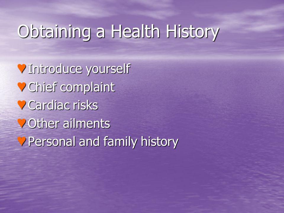 Obtaining a Health History Introduce yourself Introduce yourself Chief complaint Chief complaint Cardiac risks Cardiac risks Other ailments Other ailm