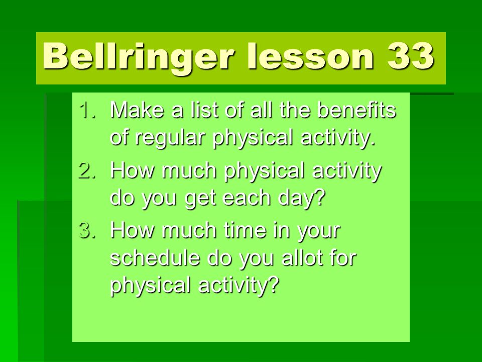 Bellringer lesson 33 1.Make a list of all the benefits of regular physical activity.