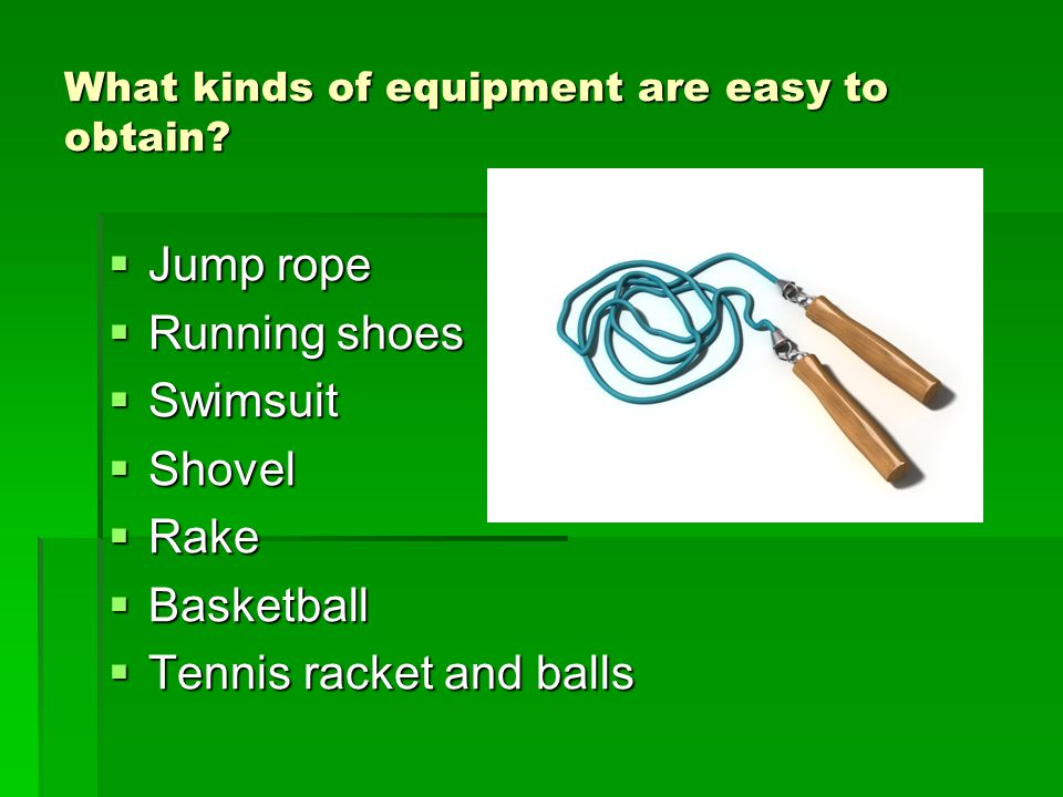 What kinds of equipment are easy to obtain.