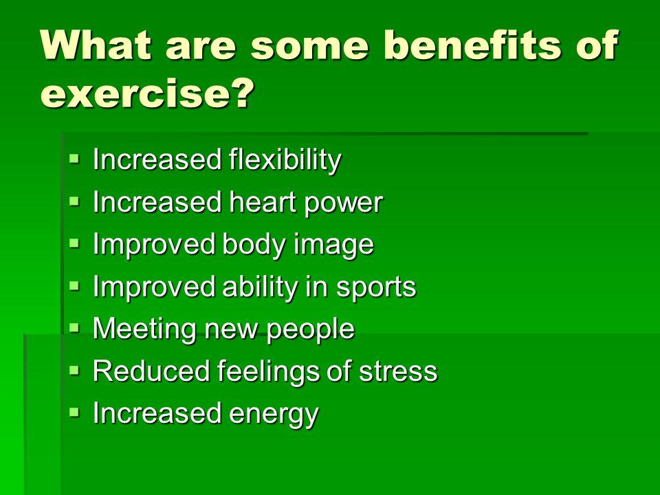 What are some benefits of exercise.