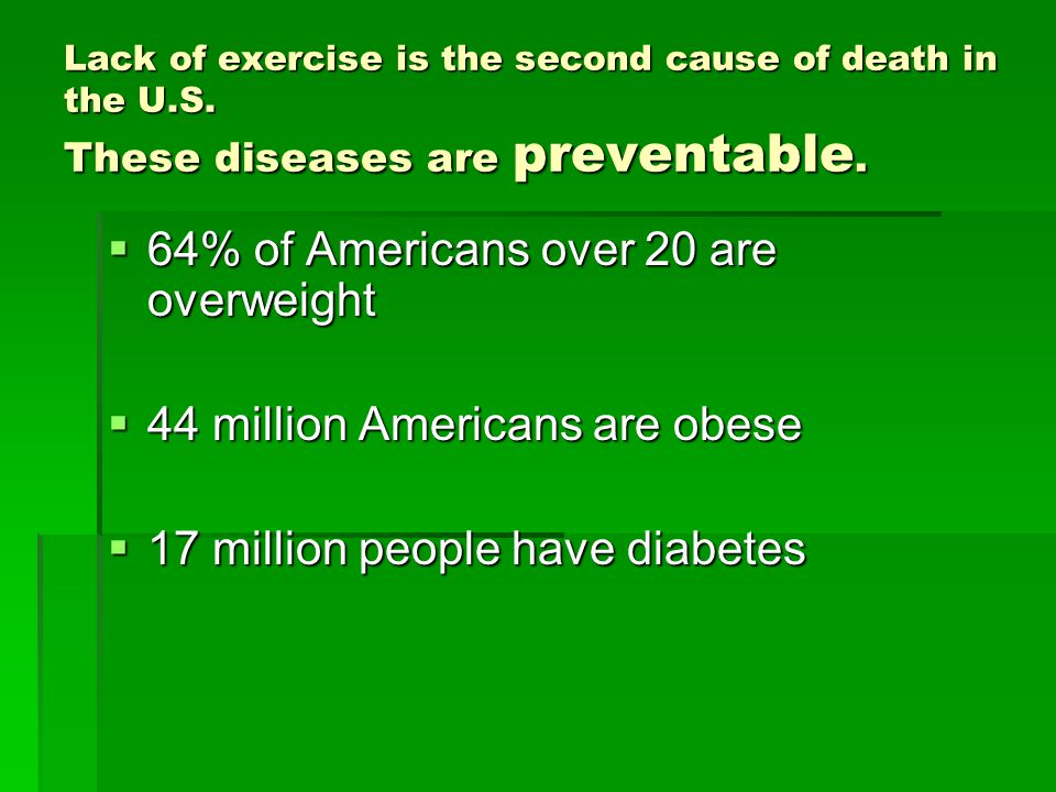 Lack of exercise is the second cause of death in the U.S.