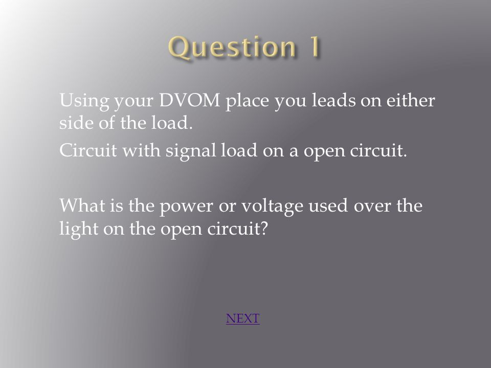 Using your DVOM place you leads on either side of the load.