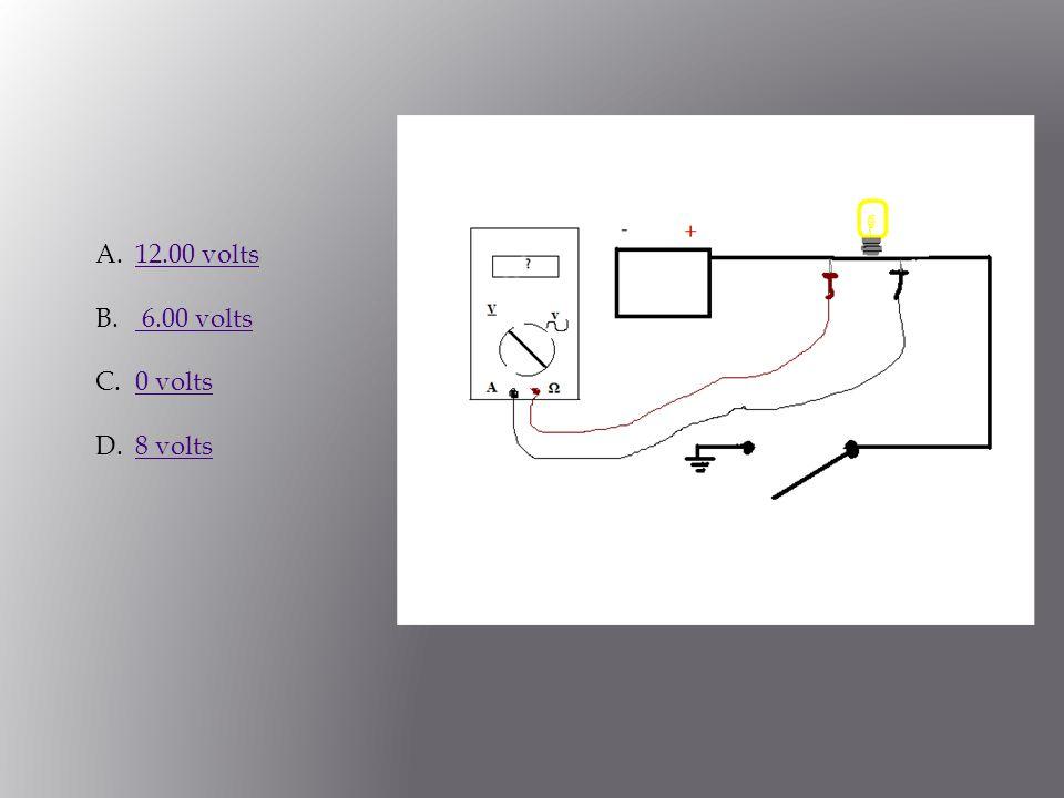 A.12.00 volts12.00 volts B. 6.00 volts 6.00 volts C.0 volts0 volts D.8 volts8 volts