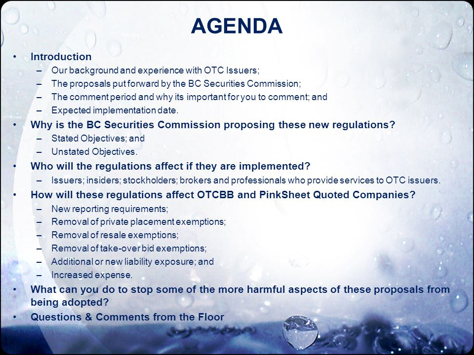 AGENDA Introduction –Our background and experience with OTC Issuers; –The proposals put forward by the BC Securities Commission; –The comment period and why its important for you to comment; and –Expected implementation date.