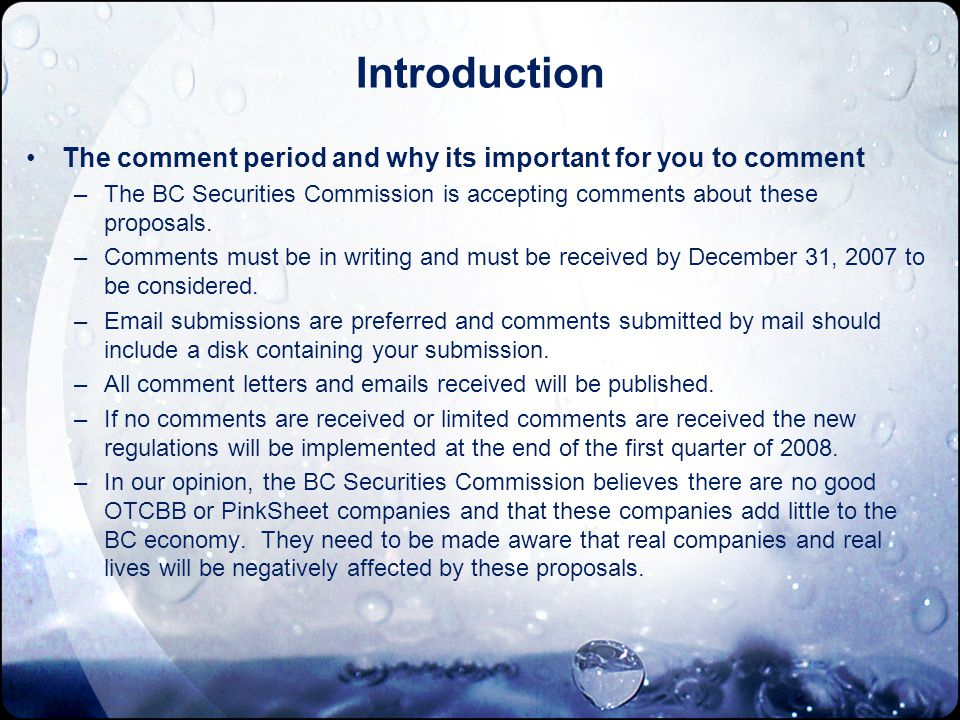 Introduction The comment period and why its important for you to comment –The BC Securities Commission is accepting comments about these proposals.