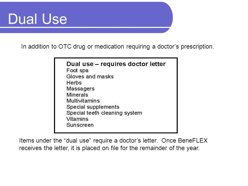 Dual Use Items under the dual use require a doctors letter. Once BeneFLEX receives the letter, it is placed on file for the remainder of the year. In