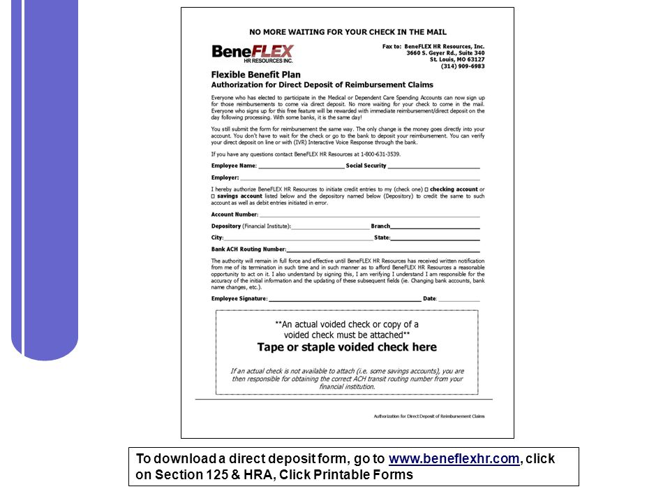 To download a direct deposit form, go to www.beneflexhr.com, click on Section 125 & HRA, Click Printable Formswww.beneflexhr.com