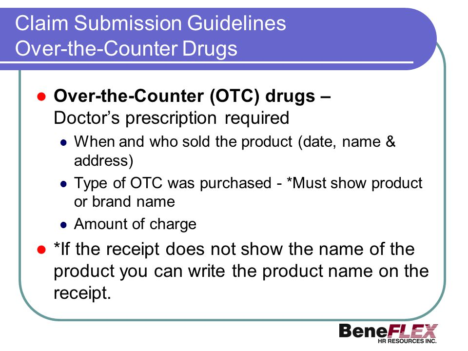 Claim Submission Guidelines Over-the-Counter Drugs Over-the-Counter (OTC) drugs – Doctors prescription required When and who sold the product (date, n