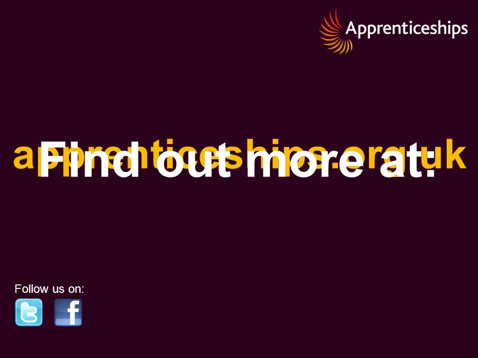 apprenticeships.org.uk Follow us on: Find out more at: