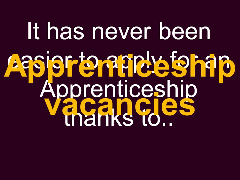 It has never been easier to apply for an Apprenticeship thanks to.. Apprenticeship vacancies