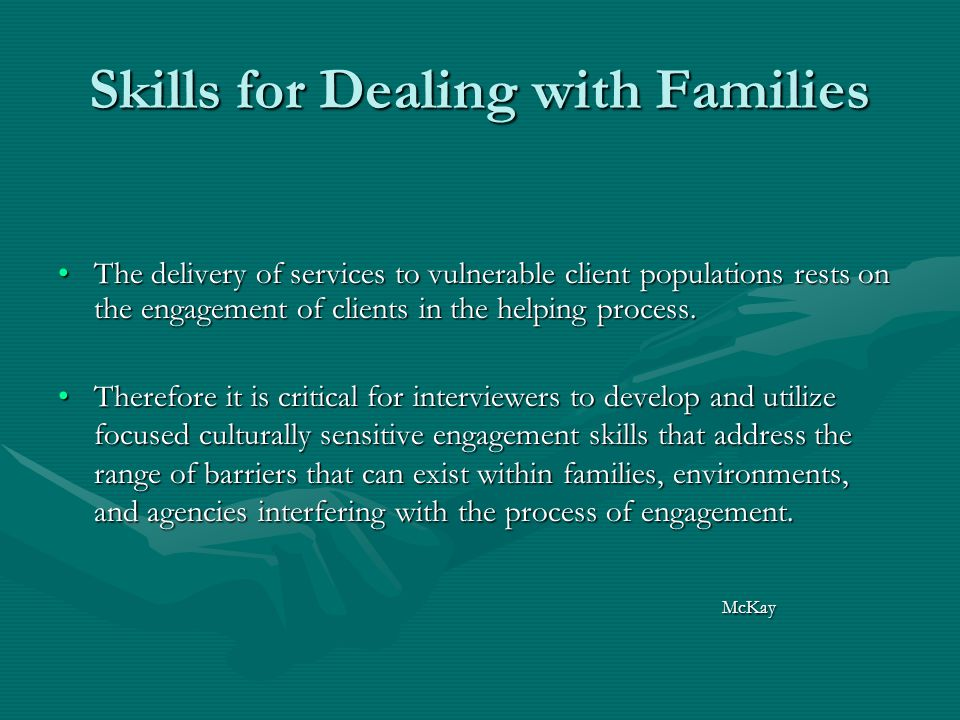Skills for Dealing with Families The delivery of services to vulnerable client populations rests on the engagement of clients in the helping process.The delivery of services to vulnerable client populations rests on the engagement of clients in the helping process.
