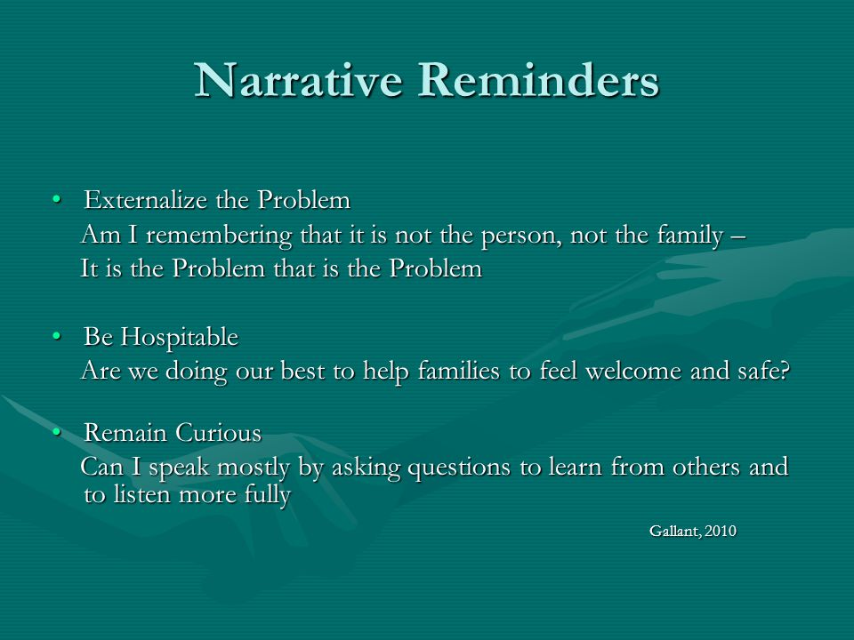 Narrative Reminders CollaborateCollaborate Can I connect with people in a way that together we will explore their relationship with Problems and together bring forth their wisdom, skills, beliefs and hopes.