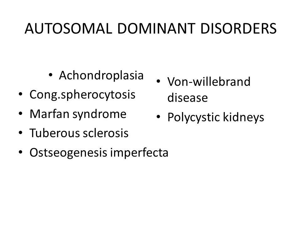 AUTOSOMAL DOMINANT DISORDERS Achondroplasia Cong.spherocytosis Marfan syndrome Tuberous sclerosis Ostseogenesis imperfecta Von-willebrand disease Poly