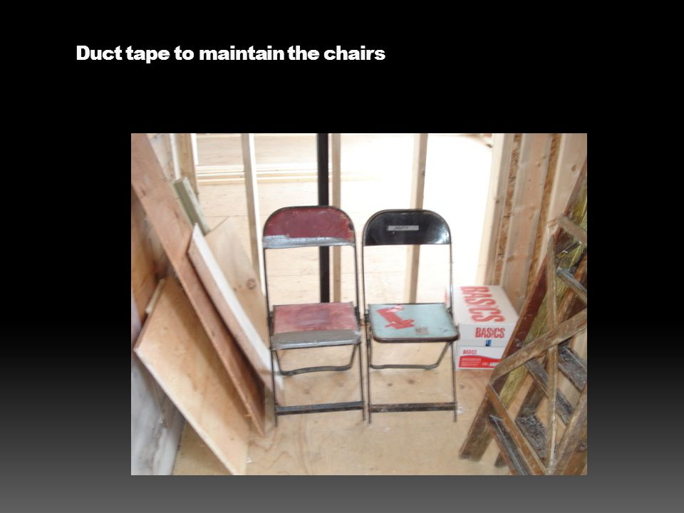 Duct tape to maintain the chairs
