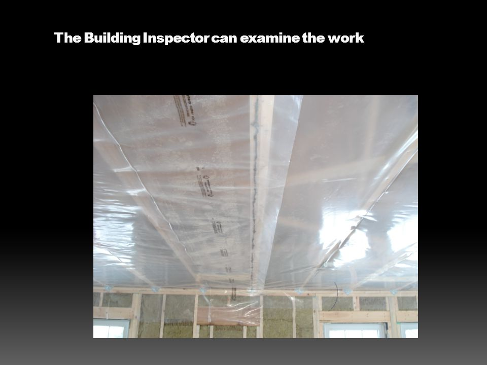 The Building Inspector can examine the work