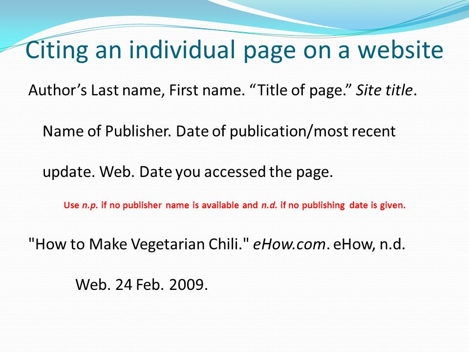 Citing a website Authors Last name, First name. Title of article or piece. Site title. Name of Publisher, Date of publication/most recent update. Web.