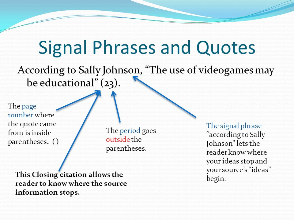 Introducing Quotes The first time you introduce your source, give his or her full name and page number: According to Sally Johnson, _________ (23). Ev