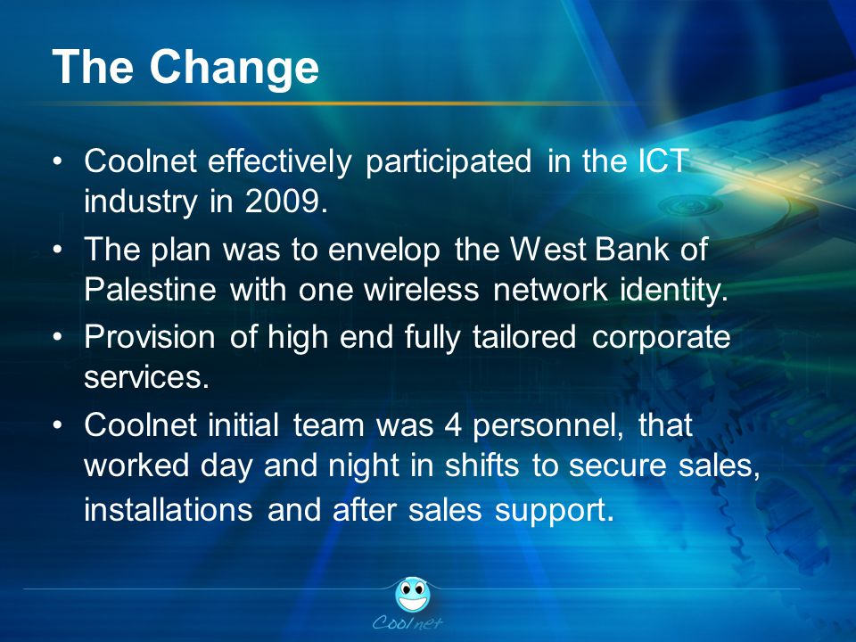 The Change Coolnet effectively participated in the ICT industry in 2009.