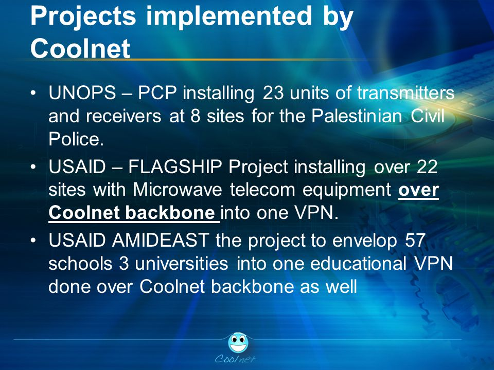 Projects implemented by Coolnet UNOPS – PCP installing 23 units of transmitters and receivers at 8 sites for the Palestinian Civil Police.