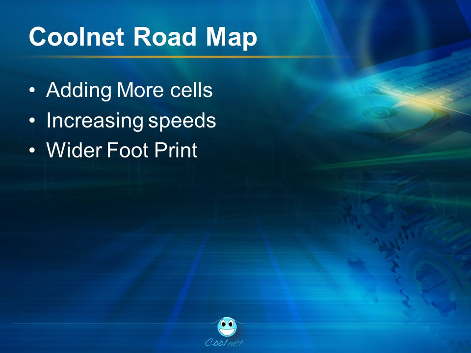 Coolnet Road Map Adding More cells Increasing speeds Wider Foot Print