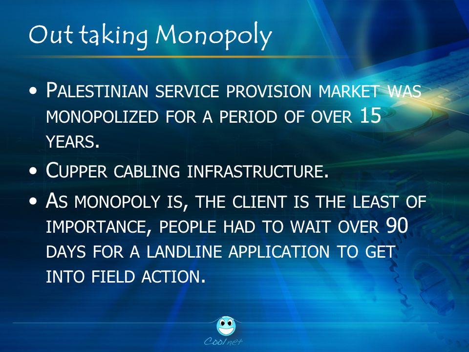 Out taking Monopoly P ALESTINIAN SERVICE PROVISION MARKET WAS MONOPOLIZED FOR A PERIOD OF OVER 15 YEARS.