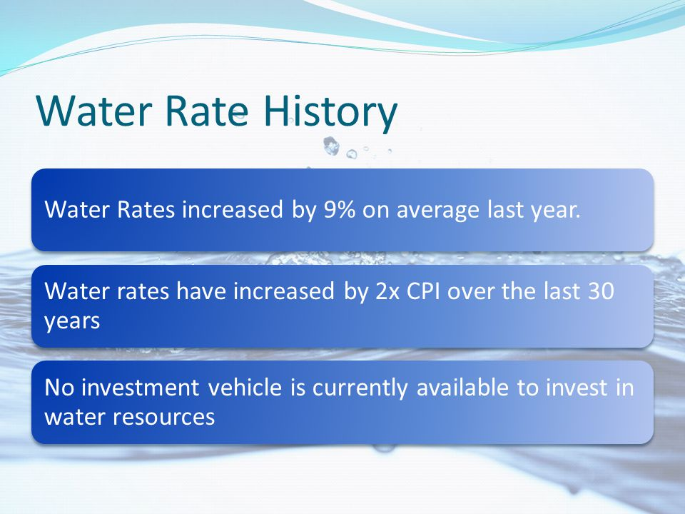 Solution Securitize Water Rate Payments into an Asset-Backed SecurityOffer Investors an Inflation-Adjusted Fixed Income VehicleReduce the Cost of Financing for MunicipalitiesProvide the Basis for Increased Knowledge of Efficient Water Pricing