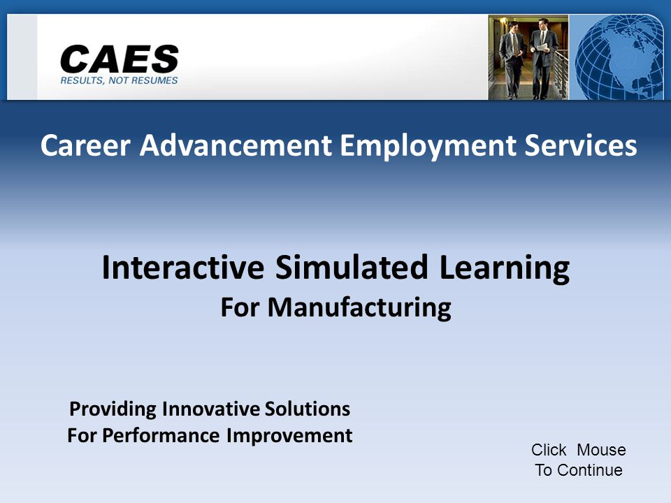 Career Advancement Employment Services Interactive Simulated Learning For Manufacturing Click Mouse To Continue Providing Innovative Solutions For Performance Improvement