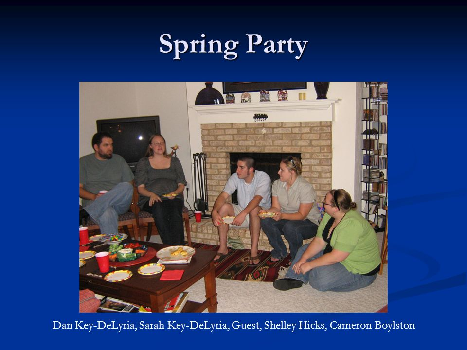 Spring Party Dan Key-DeLyria, Sarah Key-DeLyria, Guest, Shelley Hicks, Cameron Boylston