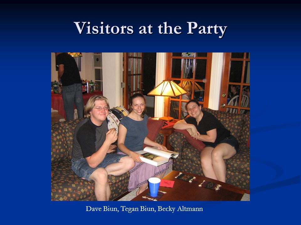 Visitors at the Party Dave Biun, Tegan Biun, Becky Altmann