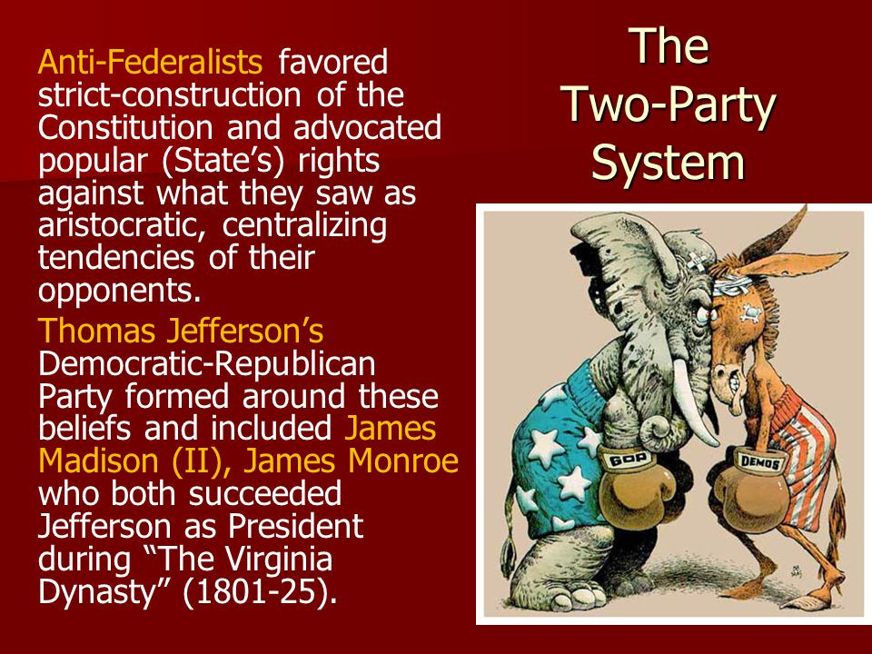 The Two-Party System Anti-Federalists favored strict-construction of the Constitution and advocated popular (States) rights against what they saw as aristocratic, centralizing tendencies of their opponents.