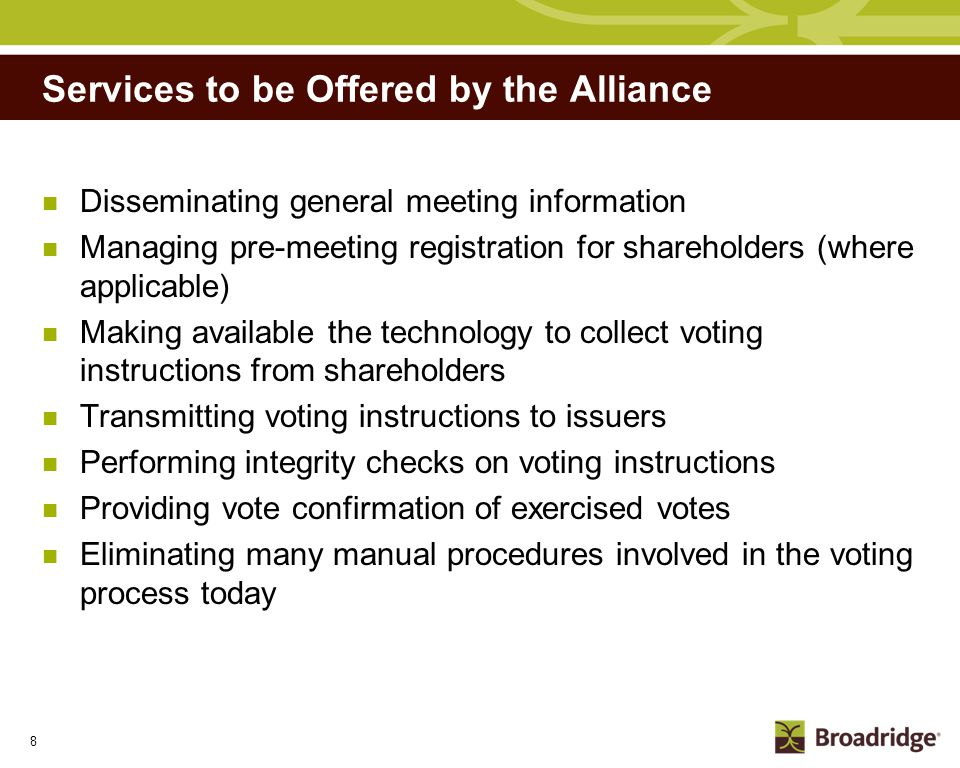 8 Services to be Offered by the Alliance Disseminating general meeting information Managing pre-meeting registration for shareholders (where applicabl