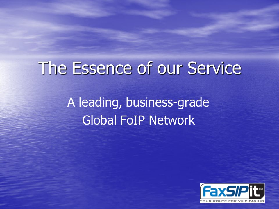 The Essence of our Service A leading, business-grade Global FoIP Network
